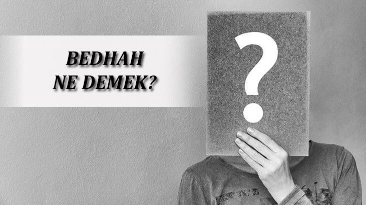 Bedhah Ne Demek, TDK Sözlük Anlamı Nedir? Badhah Kime Denir?