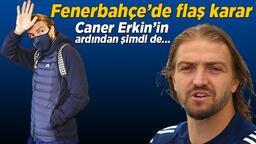 Son dakika haberleri: Fenerbahçe'de flaş kararlar! Caner Erkin'in ardından şimdi de...