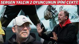 Son dakika - Beşiktaş'ta 2 ayrılık birden! Sergen Yalçın acımadı