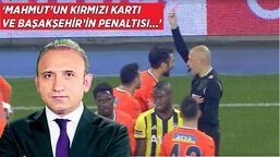 """Son dakika - Başakşehir-Fenerbahçe maçının ardından Deniz Çoban açıkladı: """"Mahmut'un kırmızı kartı ve Serdar Aziz..."""""""