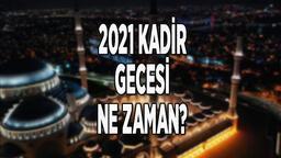 2021 Kadir Gecesi ne zaman? Ramazan'da Kadir Gecesi ayın kaçında olacak?