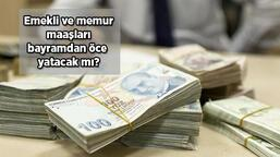 Emekli maaşları bayramdan önce ödenecek mi? Memur maaşları ne zaman, hangi tarihte yatacak?