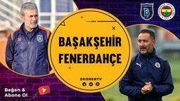 HAFTANIN MAÇI   Başakşehir - Fenerbahçe