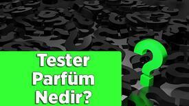 Tester Parfüm Nedir? Tester Parfüm Orijinal Mi Nasıl Anlaşılır?