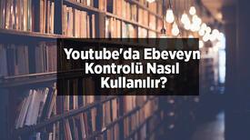 Youtube'da Ebeveyn Kontrolü Nasıl Kullanılır?