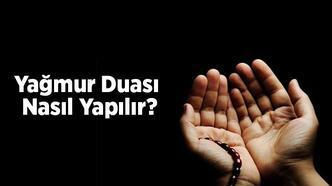 Yağmur Duası Nasıl Yapılır? Yağmur Duası Türkçe Okunuşu Ve Arapça Yazılışı