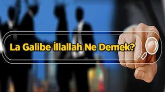 La Galibe İllallah Ne Demek? Arapça Olan La Galibe İllallah Kelimesinin Türkçe Anlamı Nedir?