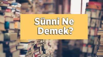 Sünni Ne Demek, Tdk Sözlük Anlamı Nedir? Sünni Kimlere Denir?