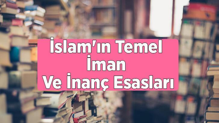 İslam'ın Temel İman Ve İnanç Esasları Nelerdir?