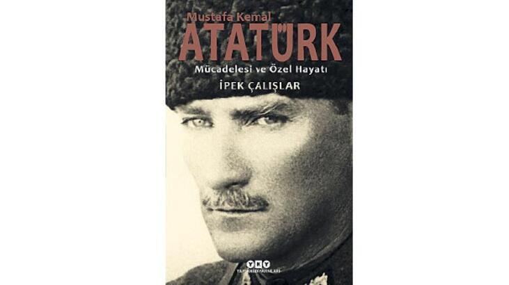 Atatürk'ün mücadelesi ve özel hayatı