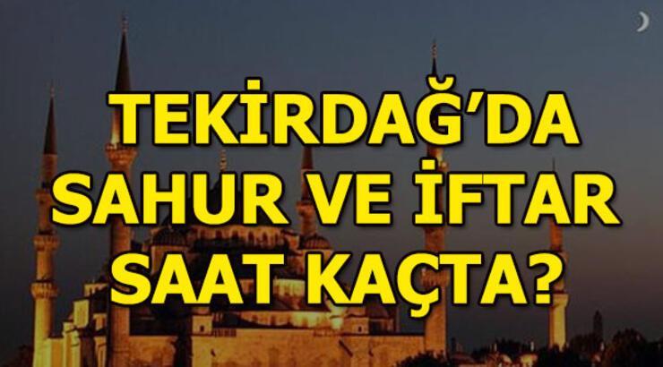 Tekirdağ'da sahur ve iftar saat kaçta olacak? - Ramazan imsakiyesi