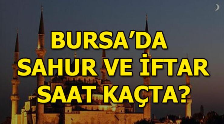 Bursa'da iftar saati kaç? 2018 Bursa sahur vakti