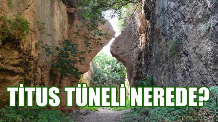 Titus Tüneli nerede? Titus Tüneli'nin harita üzerindeki konumu...