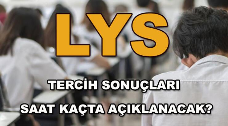 ÖSYM LYS tercih sonuçlarını o saatten sonra açıklayacak! (LYS tercih sonuçları)