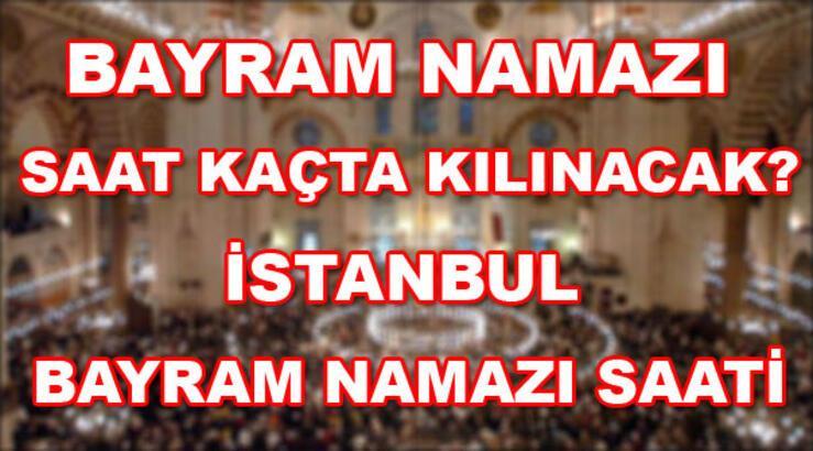 Bayram namazı saatleri! İstanbul bayram namazı saat kaçta kılınacak?