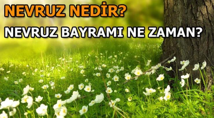 2019 Nevruz Bayramı ne zaman? Türklerde Nevruz kutlamaları...