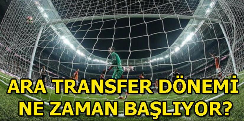 Süper Lig ara transfer dönemi ne zaman başlıyor?