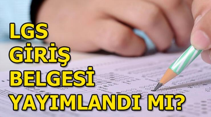 LGS ne zaman yapılacak? LGS sınav giriş belgesi yayımlandı mı?