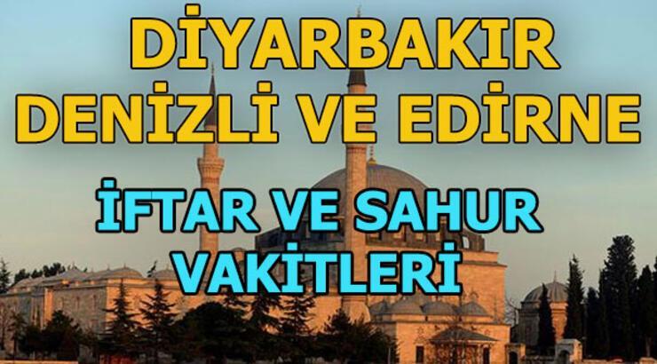 Denizli, Diyarbakır, Edirne iftar saati ne zaman?
