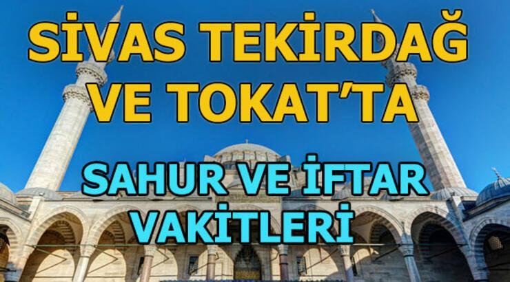 Sivas, Tekirdağ ve Tokat'ta sahur saat kaçta?   Sivas, Tekirdağ ve Tokat'ta iftar vatki ne zaman?