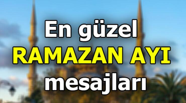En güzel Ramazan mesajları! On bir ayın Sultanı Ramazan ayı için en güzel sözler