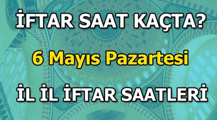 İftar saat kaçta yapılacak? 6 Mayıs iftar vakti! 6 Mayıs il il iftar vakitleri