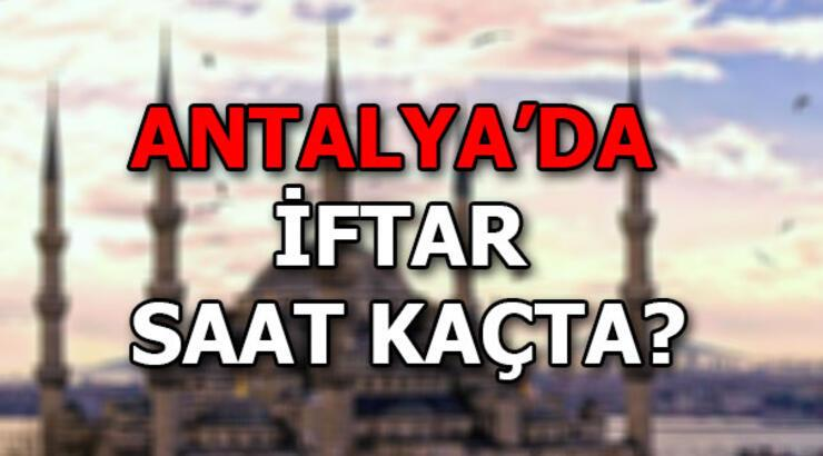 Antalya'da iftar saat kaçta? 2019 Antalya imsakiyesi