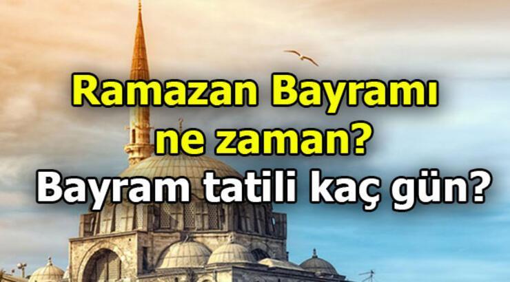 Ramazan Bayramı hangi günlere dek geliyor? Bayram tatili kaç gün?