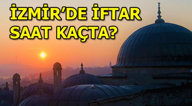 İzmir iftar vakti! 11 Mayıs 2019 Bugün iftar saat kaçta?