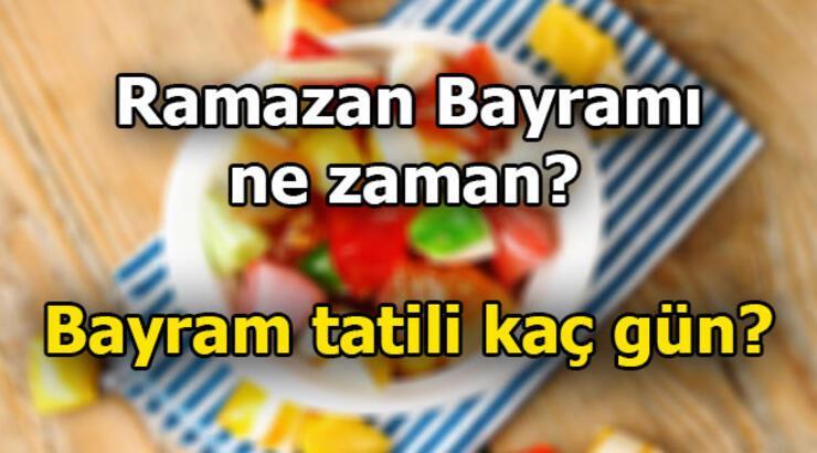 Ramazan Bayramı tatili kaç gün? Ramazan Bayramı ne zaman, hangi günlerde?