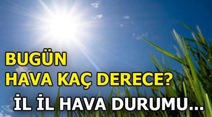 Bugün hava kaç derece? Ankara, İstanbul, İzmir ve diğer illerin hava durumu