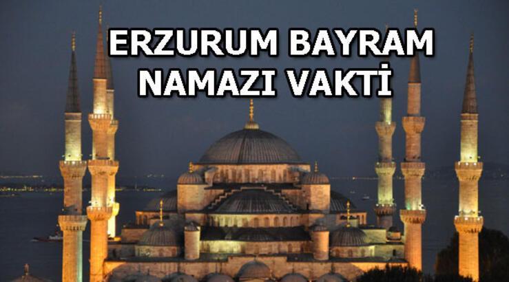 Erzurum'da bayram namazı saat kaçta? Erzurum bayram namazı vakti