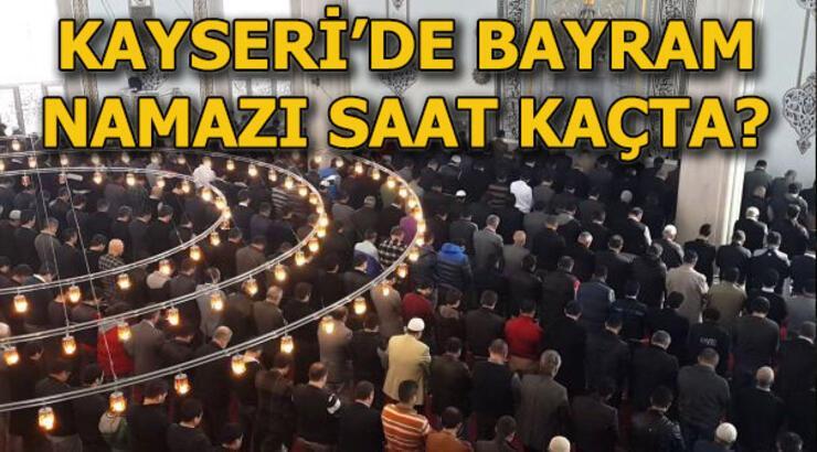 Kayseri'de bayram namazı saat kaçta kılınacak? Kayseri bayram namazı vakti!