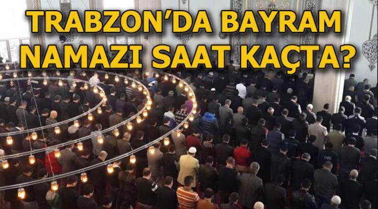 Trabzon bayram namazı vakti! 4 Haziran Trabzon'da bayram namazı saat kaçta?