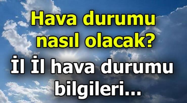 6 Haziran Hava durumu! Ankara, İstanbul, İzmir'de hava nasıl olacak?