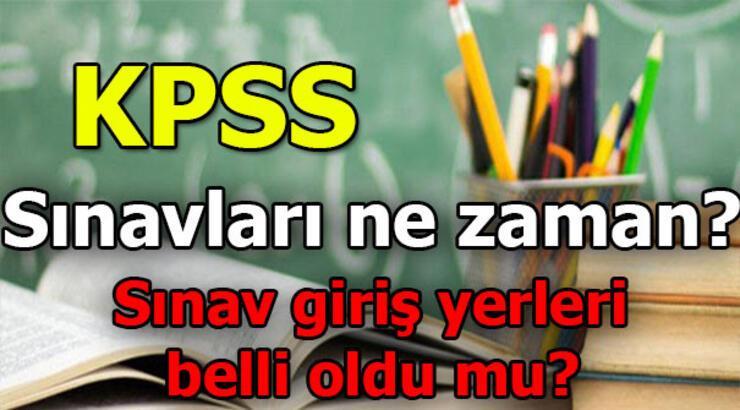 KPSS sınavları hangi tarihte yapılacak? 2019 KPSS giriş yerleri...