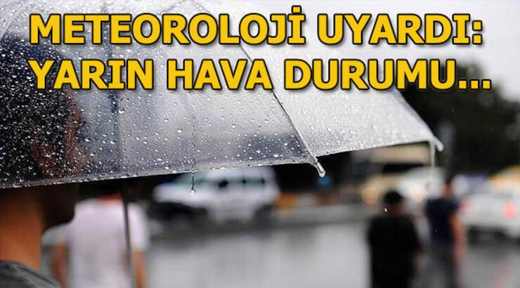 Meteoroloji'den Cuma günü için uyarı! (7 Haziran) İstanbul, Ankara, İzmir hava durumu