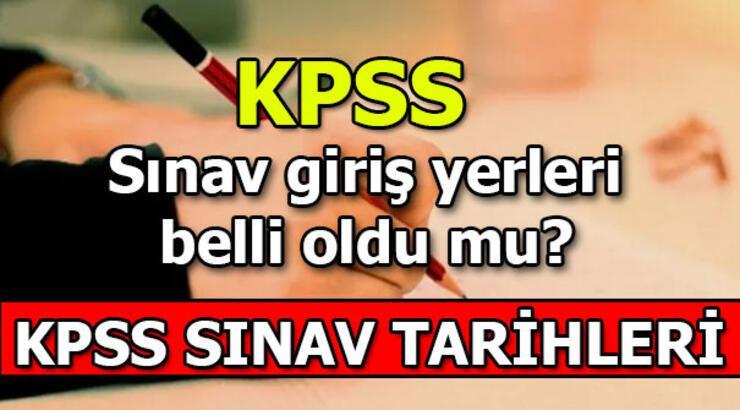 KPSS sınav giriş yerleri belli oldu mu? KPSS Genel Kültür-Eğitim Bilimleri - ÖABT)