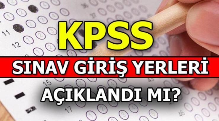 KPSS sınav giriş yerleri belli oldu mu? 2019 KPSS sınav tarihleri