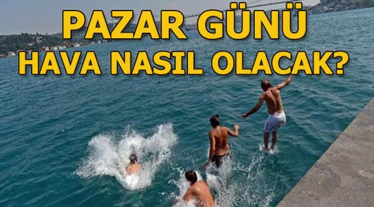 Pazar günü hava durumu nasıl olacak, yağış var mı? 7 Temmuz İstanbul, Ankara, İzmir sıcaklıkları