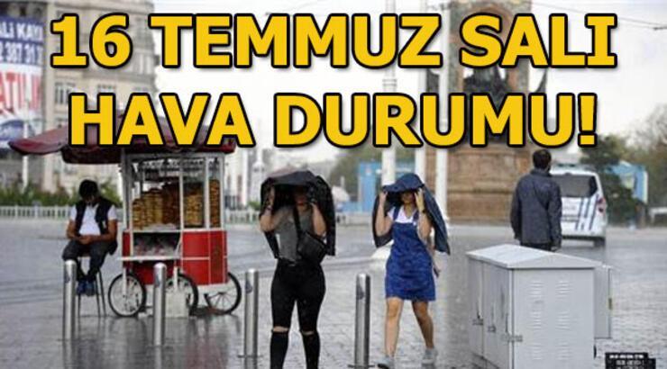 Salı günü hava durumu nasıl olacak? (16 Temmuz) İstanbul, Ankara, İzmir yağış var mı?