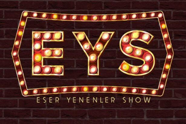 Eser Yenenler Show (EYS) yeni sezon bu akşam başlıyor! Konuklar kimler?