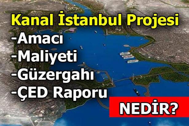 Kanal İstanbul nedir? Kanal İstanbul projesi ÇED raporu - Kanal İstanbul güzergahı - Kanal İstanbul maliyeti