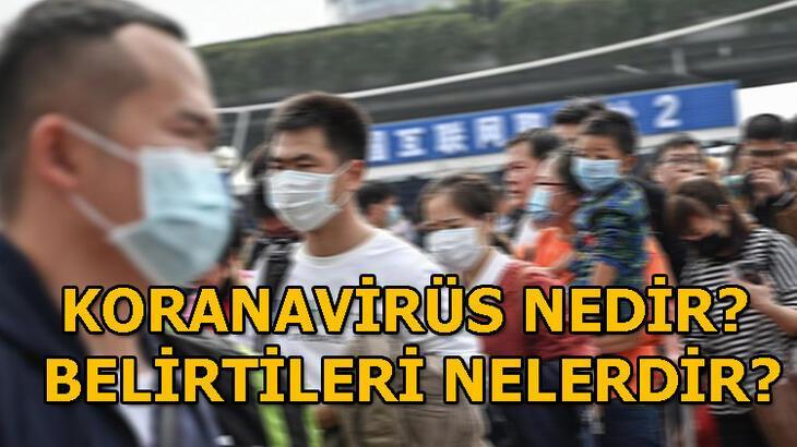 Koronavirüs nedir, nasıl bulaşır? Corona virüsü belirtileri ve tedavi yöntemleri nelerdir? Wuhan virüsü öldürüyor mu?