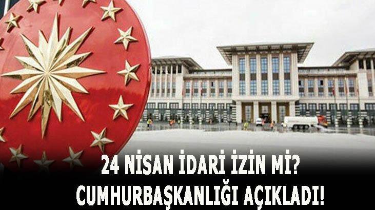 24 Nisan idari izin mi, tatil mi olacak? Cumhurbaşkanlığı açıkladı! 24 Nisan idari izinden kimler yararlanacak?