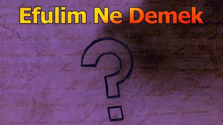 Efulim Ne Demek? Kısaca Efulim Kelimesinin Anlamı Nedir?