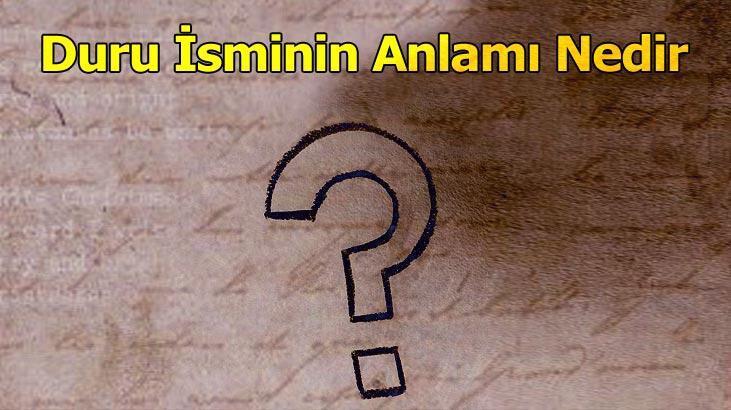 Duru İsminin Anlamı Nedir? Duru Ne Demek, Ne Anlamına Gelir?