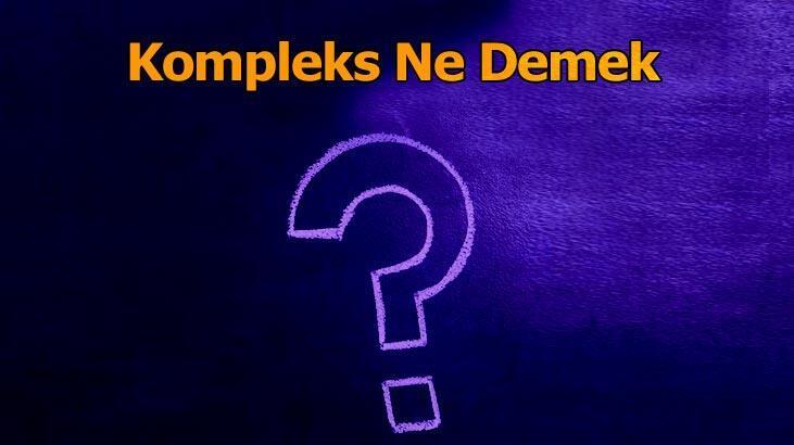 Kompleks Ne Demek? Tdk'ya Göre Kompleksli Ve Komplekse Kapılmak Ne Demektir?