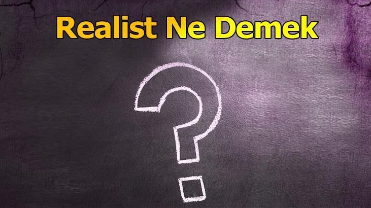 Realist Ne Demek? Tdk'da Realist Olmak Ve Realistlik Anlamı Nedir?