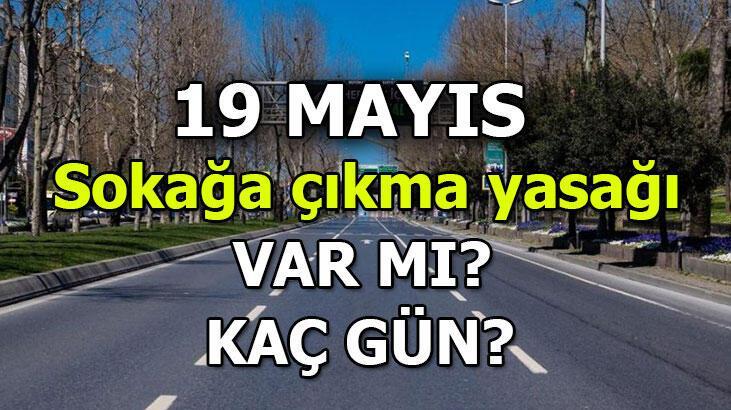 Sokağa çıkma yasağı hangi illerde olacak? 19 Mayıs sokağa çıkma yasağı var mı?